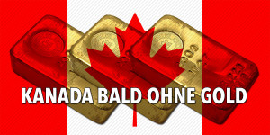 Kanada bald ohne Goldreserven