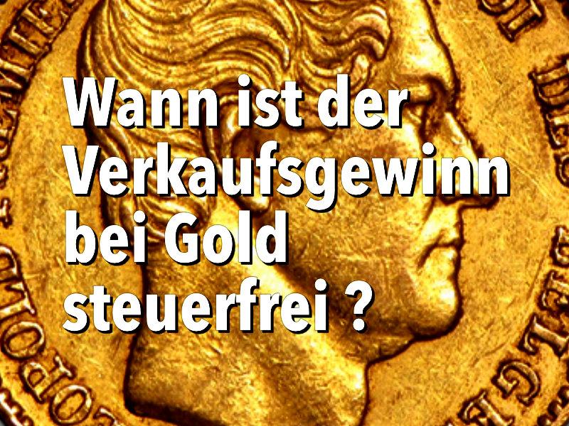 Wann sind Veräußerungsgewinne bei Gold steuerfrei ?