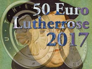 Goldmünze Lutherrose 50 Euro 2017 — heute Erstausgabetag und schon ausverkauft