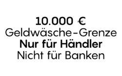 Neue Geldwäsche-Grenze von 10.000 gilt nur für Händler — nicht für Banken