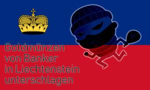 Goldmünzen von Banker in Liechtenstein unterschlagen